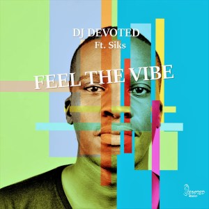 EP: DJ Devoted – Feel The Vibe Ft. Siks