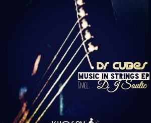 EP: Dr Cubes – Music In Strings EP (Incl. DJ Soulic)