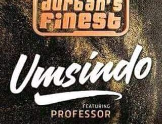 Durban's Finest – Umsindo ft. Professor
