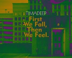 EP: TimAdeep – First We Fall, Then We Feel
