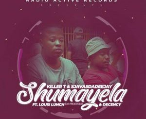 killer T & Sjavas Da Deejay – Shumayela Ft. Louis Lunch & Decency