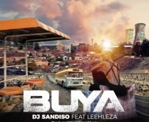 DJ Sandiso – Buya (Original Mix) ft. Leehleza & All Starz MusiQ