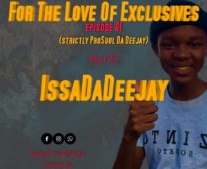 IssaDaDeejay – For The Love Of Exclusive Episode 01 (Strictly ProSoul Da Deejay)