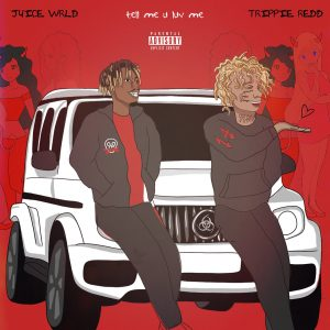 Juice WRLD & Trippie Redd – Tell Me U Luv Me