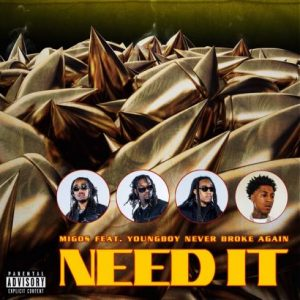 Migos – Need It (feat. YoungBoy Never Broke Again)