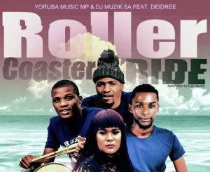 Yoruba Music Mp & DJ Muzik SA – Roller Coaster Ride Ft. Deidree