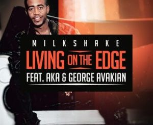 DJ Milkshake - Living on the Edge Ft. AKA & George Avakian