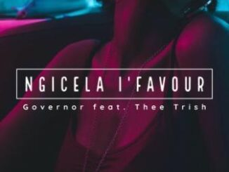 Governor – Ngicela I'favour Ft. Thee Trish
