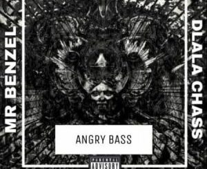 Mr Benzel - Angry Bass Ft. Dlala Chass