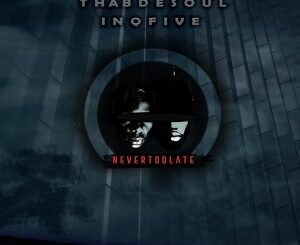 Thab De Soul – Never Too Late Ft. InQfive