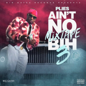 ALBUM: Plies - Ain't No Mixtape Bih 3