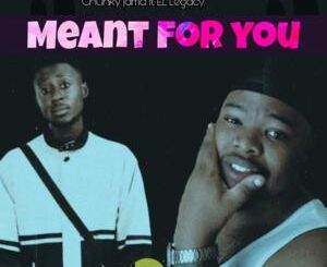 Chunky Jama – Meant For You Ft. EL Legacy