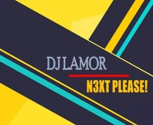 DJ Lamor – N3xt Please!