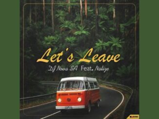 DJ Nova SA – Let's Leave Ft. Nalize