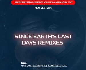 Devine Maestro – Since Earth Last days (Remixes) Ft. Lawrence Achilles, DrumaQlik, Les Toka