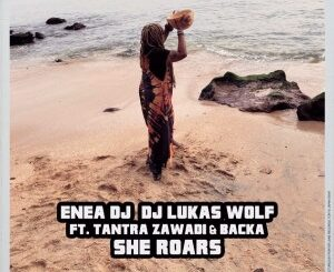 Enea Dj – She Roars (Original Mix) Ft. Dj Lukas Wolf, Tantra Zawadi & Backa Niang