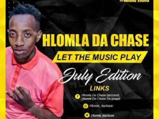 Hlomla Da Chase - Let The Music Play (July Edition)