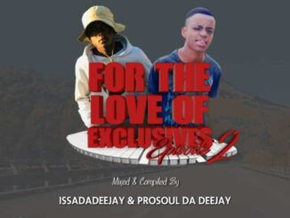 IssaDadeejay - For The Love Of Exclusives (Episode 2) Ft. Prosoul Da Deejay