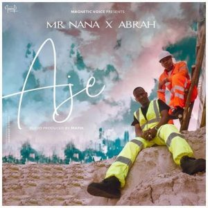 Mr Nana – AJE Ft. Abrah
