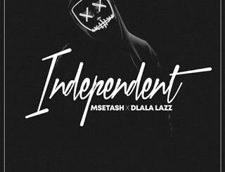 Msetash – Independent Ft. Dlala Lazz