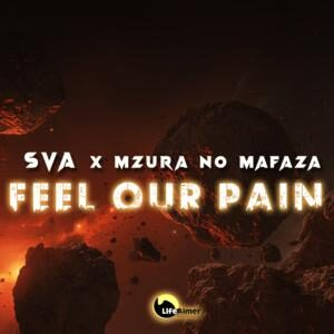 Sva - Feel Our Pain Ft. MzuRa no Mafaza