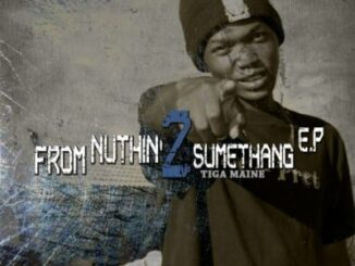 Tiga Maine – From Nuthin 2 Sumethang
