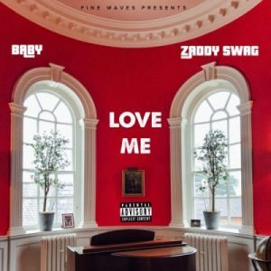 Zaddy Swag - Love Me Ft. Baby