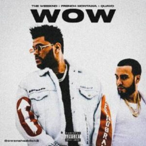 The Weeknd – Wow (Feat. Quavo & French Montana)