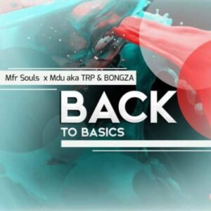 Mfr Souls - Back To Basics Feat. Mdu Aka Trp & Bongza