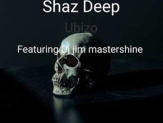 Shaz Deep – Ubizo Ft. Dj Jim Mastershine