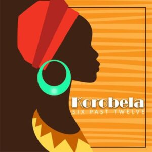 Six Past Twelve – Korobela
