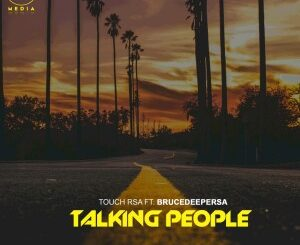 Touch RSA – Talking People feat. BruceDeeperSA