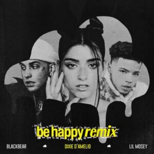 Dixie D'Amelio & Lil Mosey – Be Happy (feat. blackbear) [Remix]