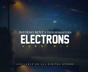 Inferno Boyz - Electrons (Afro Mix) Ft. HouseMasters
