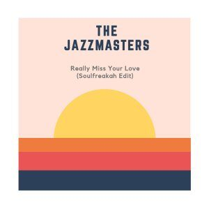 The Jazzmasters – Really Miss Your Love (Soulfreakah Edit)