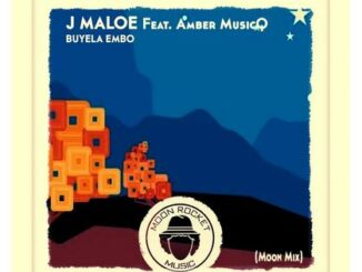 J Maloe – Buyela Embo (Moon Mix) Ft. Amber MusicQ