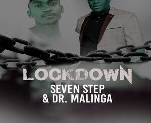 Seven Step – Lockdown Ft. Dr Malinga