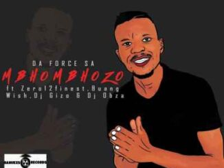 Da Force SA – Mbhombhozo Ft Dj Obza, Buang, Zero12finest, Wish & Dj Gizo