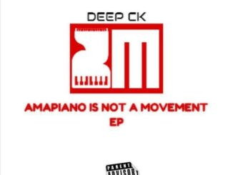 EP: Deep CK – Amapiano Is Not A Movement