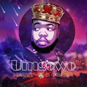 HEAVY-K – Umgowo Ft. Csana