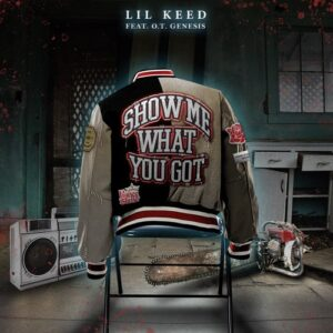 lil keed – show me what you got feat. o.t. genasis