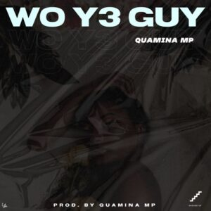 Quamina Mp – Wo Y3 Guy