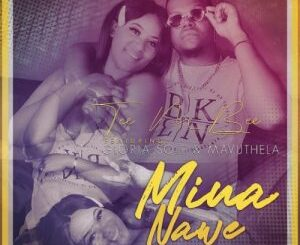 Tee M Bee – Mina Name Ft. Gloria Sole & Mavuthela