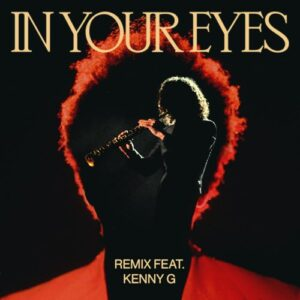 The Weeknd – In Your Eyes (Remix) [feat. Kenny G]