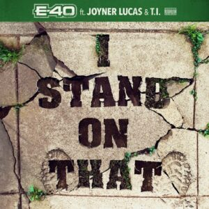 E-40 – I Stand on That (feat. Joyner Lucas & T.I.)