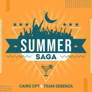 EP: Cairo Cpt – Summer Saga Episode 1 Ft. Team Sebenza