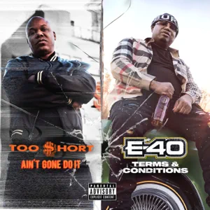 Album: Too $hort & E-40 – Ain't Gone Do It / Terms and Conditions