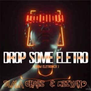 Dlala Chass – Drop Some Electro Ft. Msiyano