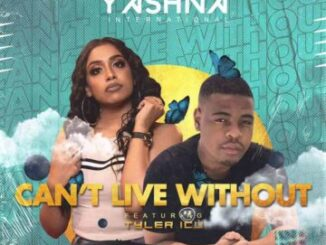 Yashna – I Can't Live Without Ft. Tyler ICU