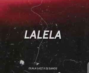 Dlala Lazz – Lalela Ft. DJ Sands